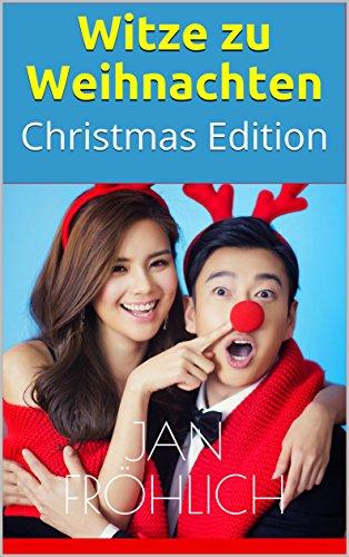 Witze zu Weihnachten: Christmas Edition (Weihnachten, Weihnachtswitze, Weihnachtsgeschichten)