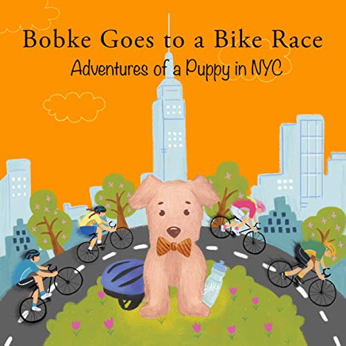 Bobke Goes to a Bike Race: Adventures of a Puppy in NYC (Bobke Series Book 4) (English Edition)