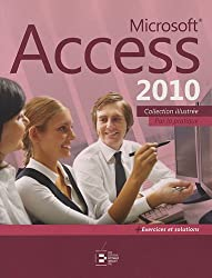 Microsoft Access 2010: Par la pratique + Exercices et solutions
