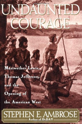 Undaunted Courage: Meriwether Lewis, Thomas Jefferson, and the Opening of the American West (Lewis & Clark Expedition) por Stephen E. Ambrose
