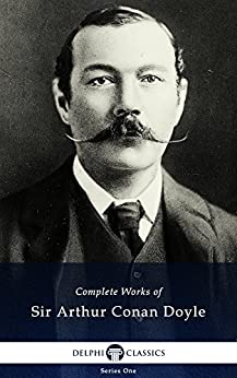 Complete Works of Sir Arthur Conan Doyle (Delphi Classics) by [DOYLE, SIR ARTHUR CONAN]
