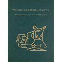 The Mills-Bakeries of Ostia: Description and Interpretation (Dutch Monographs on Ancient History and Archaeology)