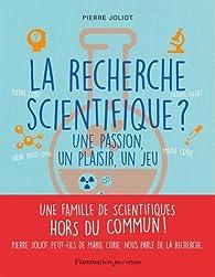 La recherche scientifique ? une passion, un plaisir, un jeu par Pierre Joliot