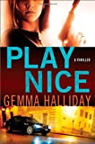 Play Nice by Gemma Halliday (2012-03-13)