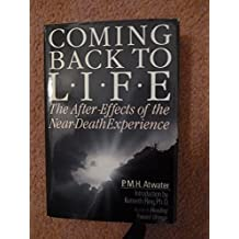 Coming Back to Life: The After Effects of the Near Death Experience by P. M. H. Atwater (1988-04-01)