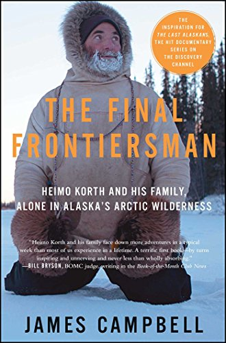 The Final Frontiersman: Heimo Korth and His Family, Alone in Alaska's Arctic Wilderness (English Edition)