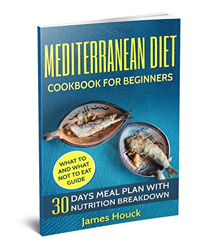 Mediterranean Diet: Mediterranean Diet Cookbook: Mediterranean Diet for Beginners: 30 Days Meal Plan For Rapid Weight Loss: 45 Mediterranean Diet Healthy ... Mediterranean Diet For Beginners Book 1)