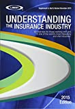 Understanding the Insurance Industry 2015 Edition: An Overview for Those Working With and in One of the World's Most Interesting and Vital Industries