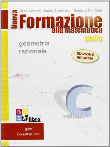Nuova formazione alla metematica. Giallo. Vol. C: Geometria razionale. Per le Scuole superiori. Con CD-ROM. Con espansione online