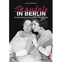 Skandale in Berlin: 16 unglaubliche Geschichten 1890 bis 1980