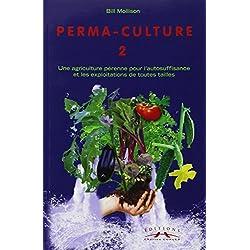 Perma-culture : Tome 2, Aménagements pratiques à la campagne et en ville