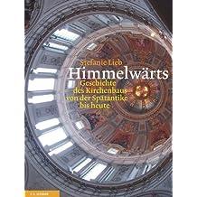 Himmelwärts. Die Geschichte des Kirchenbaus von der Spätantike bis heute by Stefanie Lieb (2010-01-13)