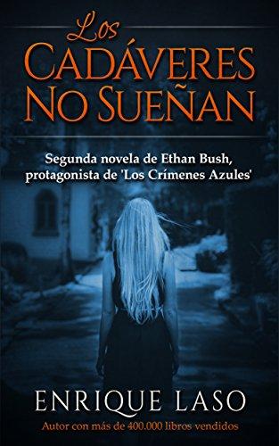 LOS CADÁVERES NO SUEÑAN: La segunda novela policíaca del agente del FBI Ethan Bush por Enrique Laso