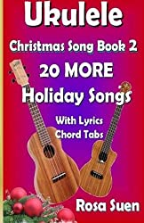 Ukulele Christmas Song Book 2: 20 MORE Holiday Songs with Lyrics and Chord Tabs for Christmas Singalongs (Ukulele Song Book Singalong) by Rosa Suen (2014-06-26)