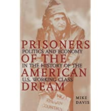 Prisoners of the American Dream: Politics and Economy in the History of the US Working Class by Mike Davis (2000-05-17)