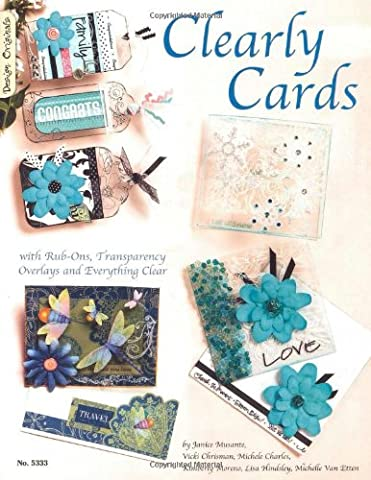 Clearly Cards: With Rub-Ons, Transparency Overlays and Everything Clear (Rub Ons Craft)