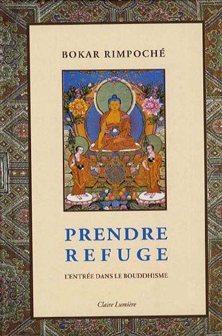 Prendre refuge : L'entrée dans le bouddhisme par Bokar Rimpoché