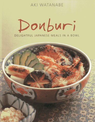 Donburi: Delightful Japanese Meals in a Bowl by Aki Watanabe (2014-04-07)