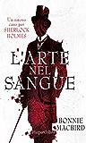 L'arte nel sangue: un nuovo caso per Sherlock Holmes