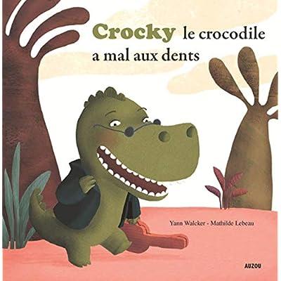 CROCKY LE CROCODILE A MAL AUX DENTS ! (Coll. ''Mes p'tits albums'')