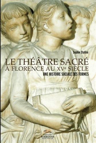 Le Theatre Sacre A Florence Au Xve Siecle Une Histoire Sociale Des F Ormes [Pdf/ePub] eBook