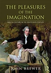The Pleasures of the Imagination: English Culture in the Eighteenth Century by John Brewer (2013-05-25)