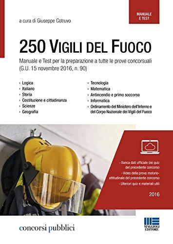 Concorso 250 vigili del fuoco. Manuale e test per la preparazione a tutte le prove concorsuali (G.U. 15 novembre 2016, n. 90)