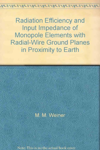 Radiation Efficiency and Input Impedance of Monopole Elements with Radial-Wire Ground Planes in Proximity to Earth Radial Ground Plane