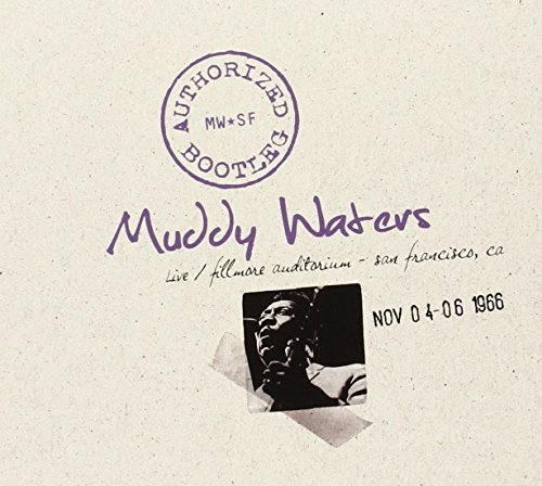 Authorized Bootleg: Live at the Fillmore Auditorium - San Francisco Nov 04-06 1966 by Muddy Waters (2009-03-31)