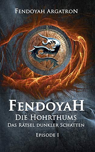 FENDOYAH Episode I Die Hohrthums - Das Rätsel dunkler Schatten: Fantasy Epos