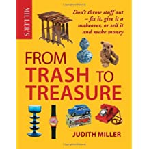 Miller's from Trash to Treasure by Miller, Judith ( AUTHOR ) Nov-15-2012 Hardback