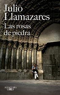 Las rosas de piedra par Julio Llamazares