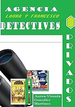 Agencia Laura y Francesco, detectives privados (Spanish Edition) by [Gonzalez Martinez, Aurea-Vicenta]