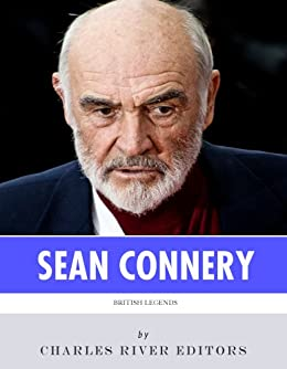 British Legends: The Life and Legacy of Sean Connery by [Charles River Editors]