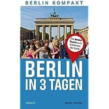 Berlin in 3 Tagen: Die besten Touren zum Entdecken der Stadt (Berlin Kompakt)