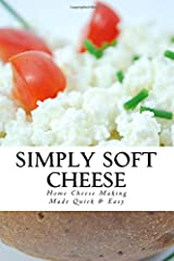 Simply Soft Cheese: Cheese Making Made Quick & Easy Paperback