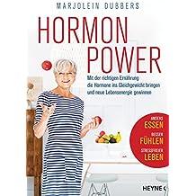 Hormonpower: Mit der richtigen Ernährung die Hormone ins Gleichgewicht bringen und neue Lebensenergie gewinnen - Anders essen, besser fühlen, stressfreier leben
