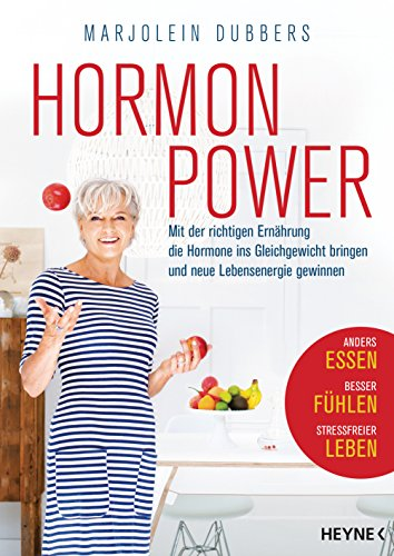 Hormonpower: Mit der richtigen Ernährung die Hormone ins Gleichgewicht bringen und neue Lebensenergie gewinnen - Anders essen, besser fühlen, stressfreier leben -