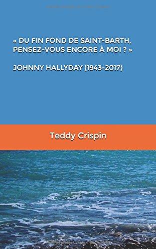 « DU FIN FOND DE SAINT-BARTH,  PENSEZ-VOUS ENCORE À MOI ? »  JOHNNY HALLYDAY (1943-2017) par Teddy Crispin