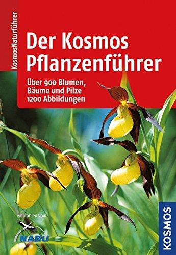 Der Kosmos-Pflanzenführer: Über 900 Blumen, Bäume und Pilze, 1200 Abbildungen