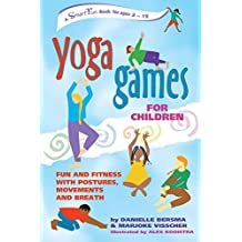Yoga Games for Children: Fun and Fitness With Postures, Movements, and Breath