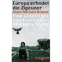 Europa erfindet die Zigeuner: Eine Geschichte von Faszination und Verachtung (suhrkamp taschenbuch)