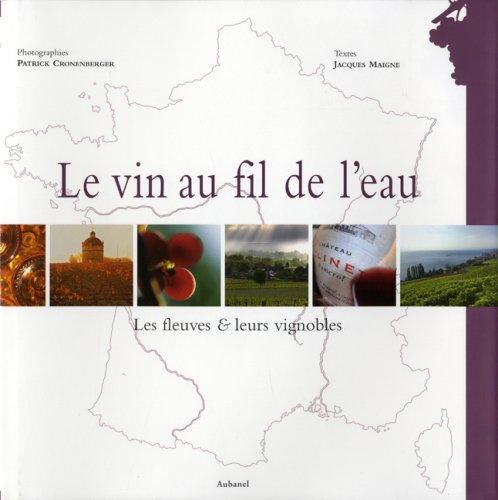 Le vin au fil de l'eau : Les fleuves & leurs vignobles par Jacques Maigne, Patrick Cronenberger