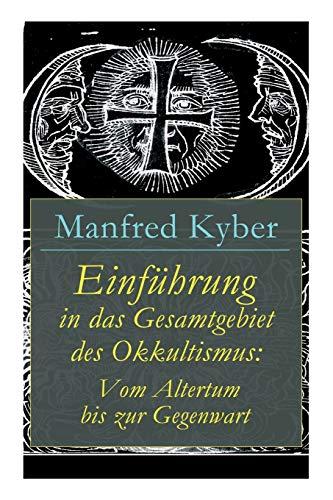 Einführung in das Gesamtgebiet des Okkultismus: Vom Altertum bis zur Gegenwart