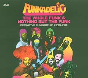 The Whole Funk and Nothing But the Funk: Definitive Funkadelic 1976-1981