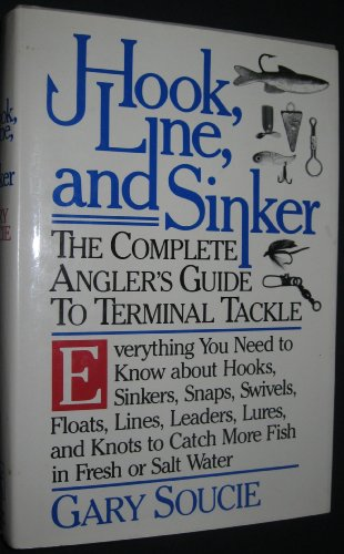 Hook, Line, and Sinker: The Complete Angler's Guide to Terminal Tackle. Everything You Need to Know About Hooks, Sinkers, Snaps, Swivels, Floats, Lin (Tackle Snap)