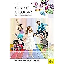 Kreativer Kindertanz: Spaß und Freude am Tanz vermitteln (Wo Sport Spaß macht) (German Edition)