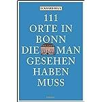 111 Orte in Bonn, die man gesehen haben muss: Reiseführer