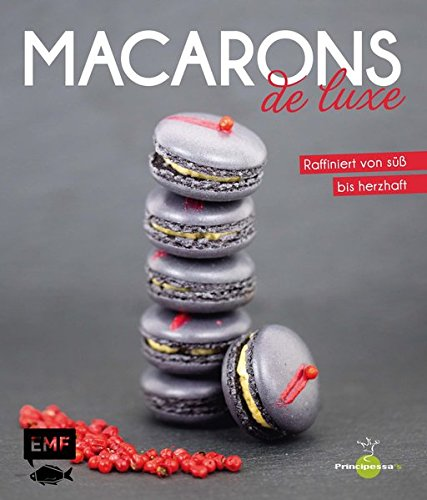 Macarons de luxe: Raffiniert von süß bis herzhaft