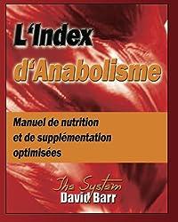 L'Index d'Anabolisme: Manuel de nutrition et de supplementation optimisees